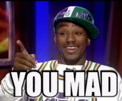you mad