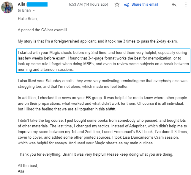"""""""I started with your Magic sheets before my 2nd time, and found them very helpful, especially during last few weeks before exam. I found that 3-4-page format works the best for memorization, or to look up some rule I forgot when doing MBEs, and even to review some subjects on a break between morning and afternoon sessions."""""""