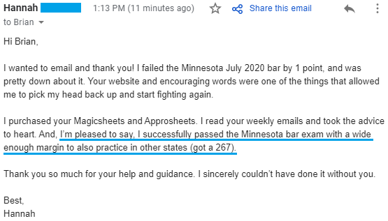"""""""I successfully passed the Minnesota bar exam with a wide enough margin to also practice in other states (got a 267). Thank you so much for your help and guidance. I sincerely couldn't have done it without you."""""""