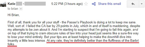"""""""First of all, thank you for all your stuff - the Passer's Playbook is doing a lot to keep me sane. . . . At any rate, they're definitely better than the fluffiness of the Barbri folks..."""""""