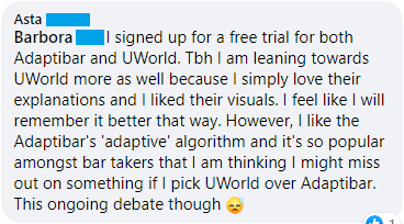 """""""I signed up for a free trial for both Adaptibar and UWorld. Tbh I am leaning towards UWorld more as well because I simply love their explanations and I liked their visuals. I feel like I will remember it better that way. However, I like the Adaptibar's 'adaptive' algorithm and it's so popular amongst bar takers that I am thinking I might miss out on something if I pick UWorld over Adaptibar. This ongoing debate though"""""""