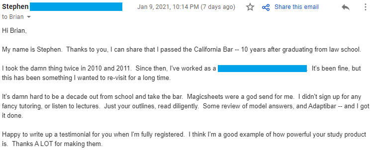 """""""It's damn hard to be a decade out from school and take the bar.  Magicsheets were a god send for me.  I didn't sign up for any fancy tutoring, or listen to lectures.  Just your outlines, read diligently.  Some review of model answers, and Adaptibar -- and I got it done."""""""